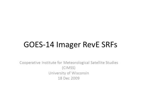 GOES-14 Imager RevE SRFs Cooperative Institute for Meteorological Satellite Studies (CIMSS) University of Wisconsin 18 Dec 2009.