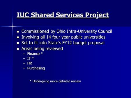 IUC Shared Services Project Commissioned by Ohio Intra-University Council Commissioned by Ohio Intra-University Council Involving all 14 four year public.