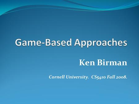 Ken Birman Cornell University. CS5410 Fall 2008..