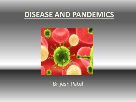 DISEASE AND PANDEMICS Brijesh Patel. Table of Contents Influenza of 1918 SARS Smallpox Tuberculosis AIDS.
