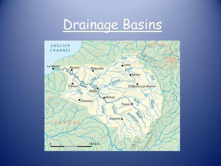 Drainage Basins. Definitions Drainage basin: An area of land drained by a single river. Also called the catchment area of a river. Watershed: The dividing.