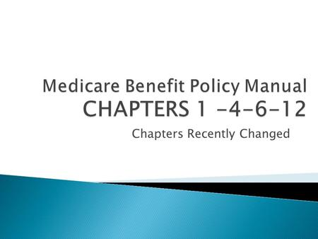 Chapters Recently Changed.  Medicare Benefit Policy Manual  Chapter 1 - Inpatient Hospital Services  Covered Under Part A  1 – Definition of Inpatient.