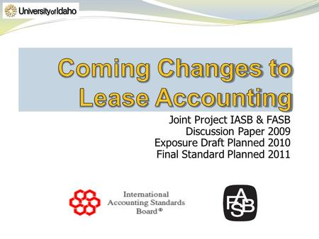 Joint Project IASB & FASB Discussion Paper 2009 Exposure Draft Planned 2010 Final Standard Planned 2011.