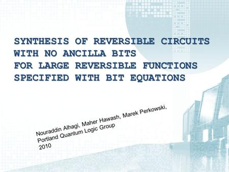 SYNTHESIS OF REVERSIBLE CIRCUITS WITH NO ANCILLA BITS FOR LARGE REVERSIBLE FUNCTIONS SPECIFIED WITH BIT EQUATIONS Nouraddin Alhagi, Maher Hawash, Marek.