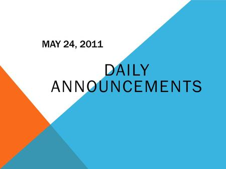 MAY 24, 2011 DAILY ANNOUNCEMENTS. ENRICHMENT CLASSES TODAY Yearbook (4-5pm~ Room 708) Early College Scholars: Sophomores- (Room Reimer's Early College.