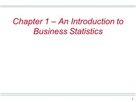 1 Chapter 1 – An Introduction to Business Statistics.