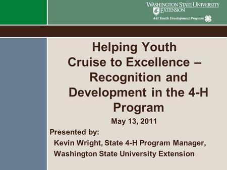Helping Youth Cruise to Excellence – Recognition and Development in the 4-H Program May 13, 2011 Presented by: Kevin Wright, State 4-H Program Manager,