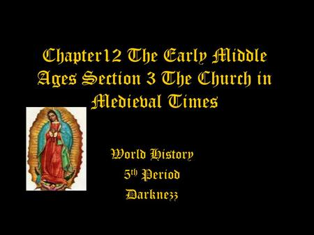 Chapter12 The Early Middle Ages Section 3 The Church in Medieval Times World History 5 th Period Darknezz.