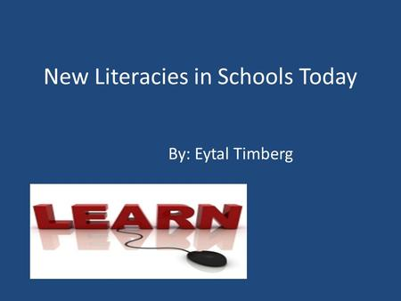 New Literacies in Schools Today By: Eytal Timberg.
