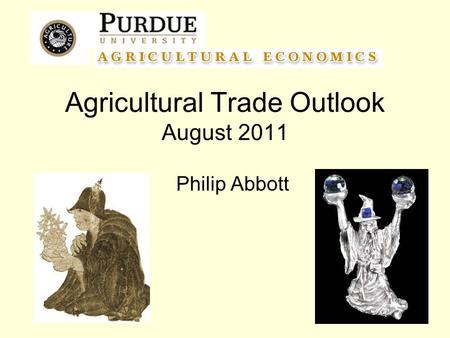 Agricultural Trade Outlook August 2011 Philip Abbott.