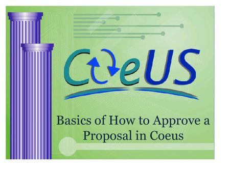 Basics of How to Approve a Proposal in Coeus. 1 3 4 2 STEP 1: Get Email STEP 2: Log into Coeus and go to Inbox STEP 3: Find and Review Proposal STEP 4: