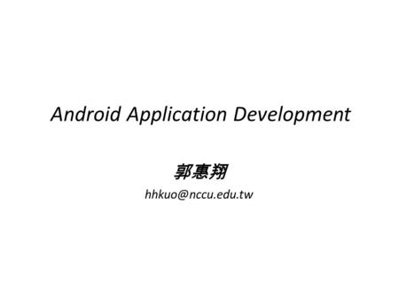 Android Application Development 郭惠翔