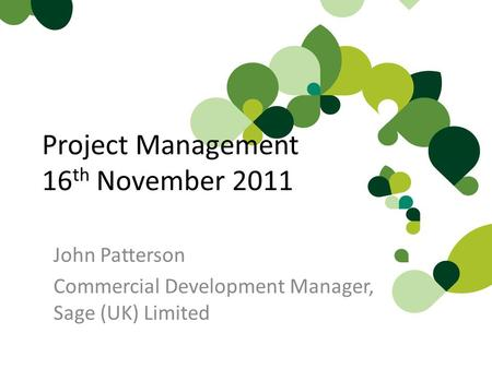 Project Management 16 th November 2011 John Patterson Commercial Development Manager, Sage (UK) Limited.