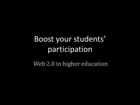 Boost your students' participation Web 2.0 in higher education.