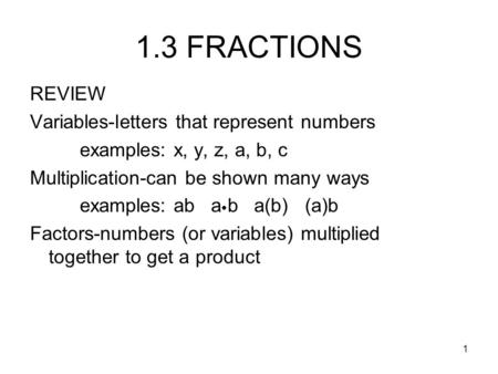 1.3 FRACTIONS REVIEW Variables-letters that represent numbers