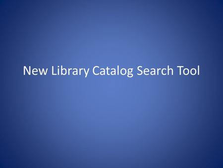 New Library Catalog Search Tool. CSU Libraries Discovery Tool Dennis Ogg Greg Vogl PDI--January 8th,