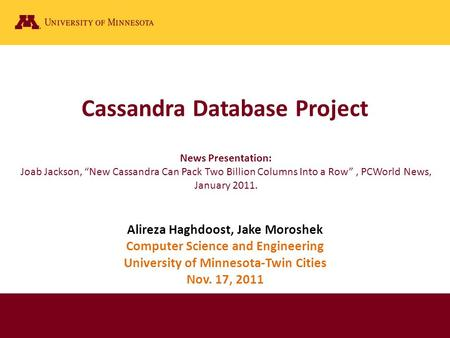 Cassandra Database Project Alireza Haghdoost, Jake Moroshek Computer Science and Engineering University of Minnesota-Twin Cities Nov. 17, 2011 News Presentation: