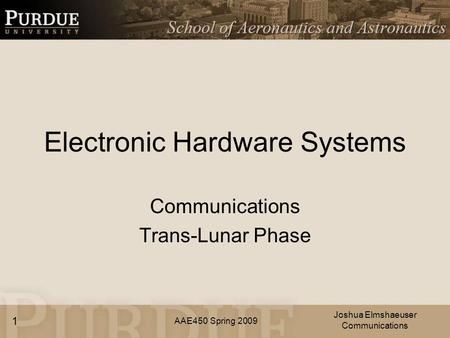 AAE450 Spring 2009 Electronic Hardware Systems Communications Trans-Lunar Phase Joshua Elmshaeuser Communications 1.