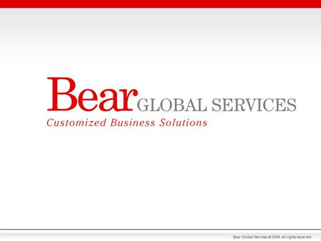 Bear Global Services © 2009. All rights reserved..