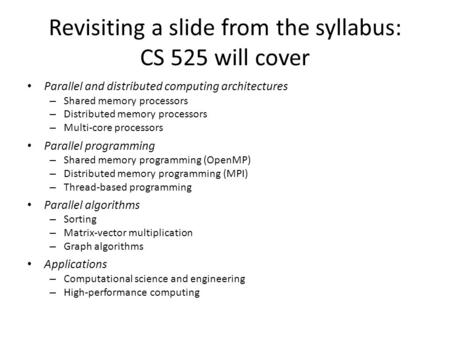 Revisiting a slide from the syllabus: CS 525 will cover Parallel and distributed computing architectures – Shared memory processors – Distributed memory.