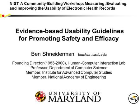 Evidence-based Usability Guidelines for Promoting Safety and Efficacy Ben Shneiderman Founding Director (1983-2000), Human-Computer Interaction.