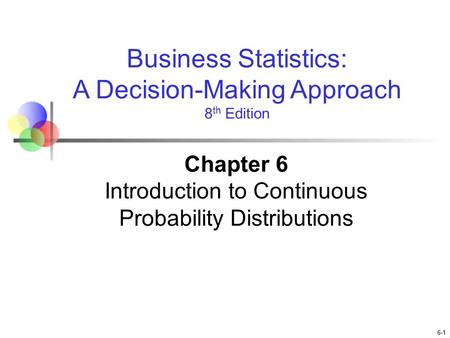 Chapter 6 Introduction to Continuous Probability Distributions