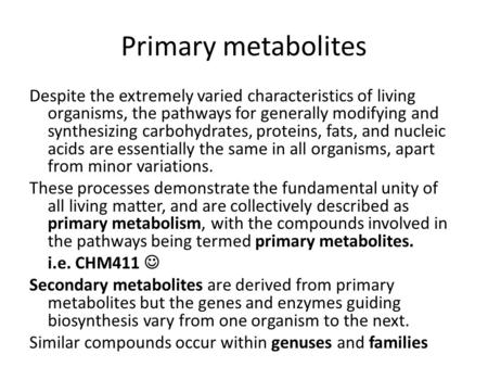 Primary metabolites Despite the extremely varied characteristics of living organisms, the pathways for generally modifying and synthesizing carbohydrates,