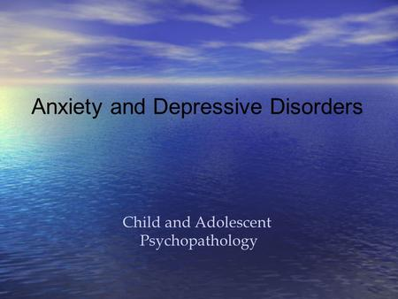Anxiety and Depressive Disorders Child and Adolescent Psychopathology.