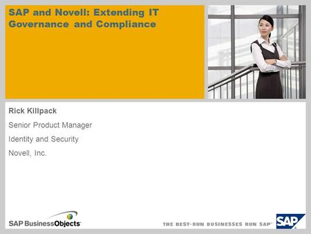 Rick Killpack Senior Product Manager Identity and Security Novell, Inc. sample for a picture in the title slide SAP and Novell: Extending IT Governance.