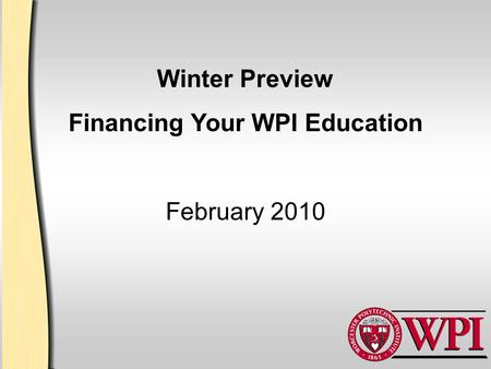 Winter Preview Financing Your WPI Education February 2010.