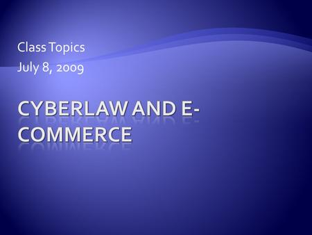 Class Topics July 8, 2009.  This section is an overview of the IP system in the U.S.  Exhibit 1.2 is especially helpful Cybewrlaw & E-Commerce - J.