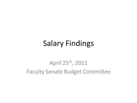 Salary Findings April 25 th, 2011 Faculty Senate Budget Committee.