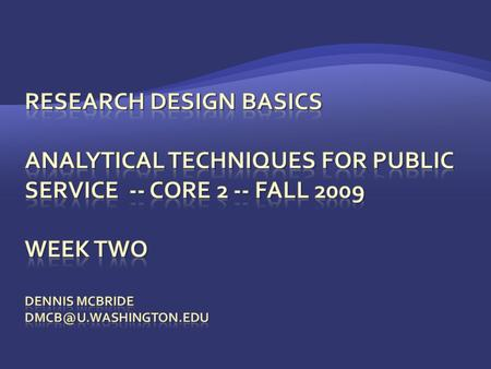  Have a basic understanding of common research designs and when to use them.  Have a basic understanding of logic models, when and why to use them.