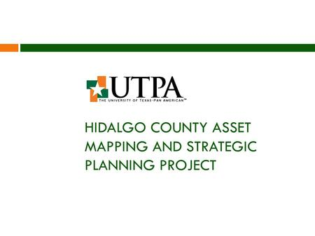 HIDALGO COUNTY ASSET MAPPING AND STRATEGIC PLANNING PROJECT.