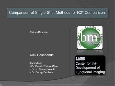 Comparison of Single Shot Methods for R2* Comparison Thesis Defense Rick Deshpande Committee: Dr. Donald Twieg, Chair Dr. N. Shastry Akella Dr. Georg Deutsch.