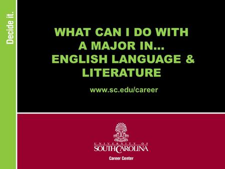 WHAT CAN I DO WITH A MAJOR IN... ENGLISH LANGUAGE & LITERATURE www.sc.edu/career.