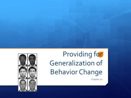 Providing for Generalization of Behavior Change Chapter 10.