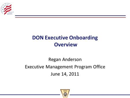DON Executive Onboarding Overview Regan Anderson Executive Management Program Office June 14, 2011.