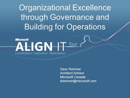 Organizational Excellence through Governance and Building for Operations Dave Remmer Architect Advisor Microsoft Canada