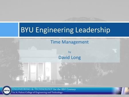 Time Management by David Long BYU Engineering Leadership.