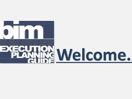 Welcome.. Guide Continue Welcome to the BIM Execution Planning Guide Tool. When prompted, please provide the appropriate information. If there are questions.