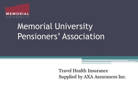 Memorial University Pensioners' Association Travel Health Insurance Supplied by AXA Assurances Inc.