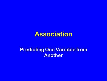 Association Predicting One Variable from Another.