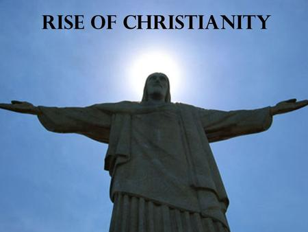 Rise of Christianity. Religion in the Roman Republic Roman empire tolerated diversity of its subjects –Citizens must show loyalty by worshipping Roman.
