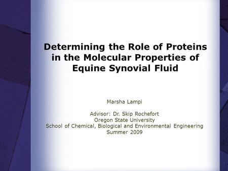 Determining the Role of Proteins in the Molecular Properties of Equine Synovial Fluid Marsha Lampi Advisor: Dr. Skip Rochefort Oregon State University.