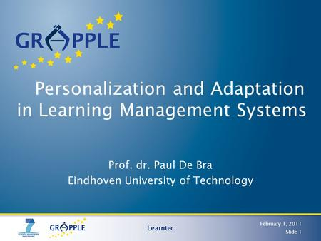 Personalization and Adaptation in Learning Management Systems Prof. dr. Paul De Bra Eindhoven University of Technology February 1, 2011 Learntec Slide.