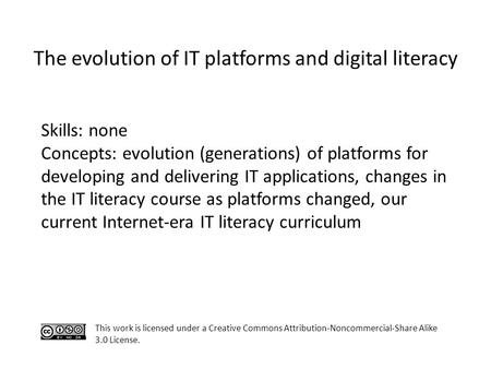 Skills: none Concepts: evolution (generations) of platforms for developing and delivering IT applications, changes in the IT literacy course as platforms.