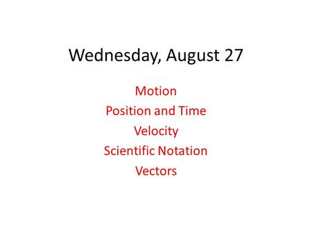 Wednesday, August 27 Motion Position and Time Velocity Scientific Notation Vectors.