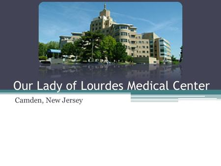 Our Lady of Lourdes Medical Center Camden, New Jersey.