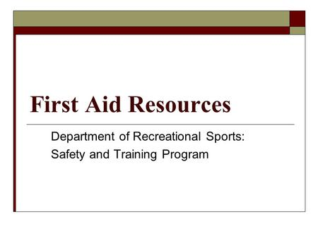 First Aid Resources Department of Recreational Sports: Safety and Training Program.